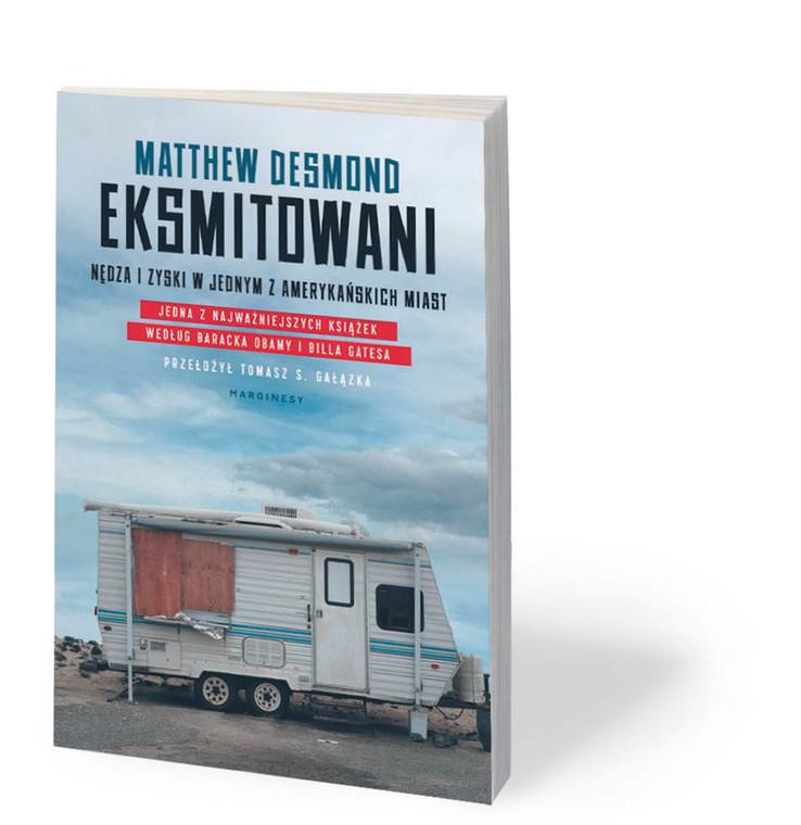 """Matthew Desmond, """"Eksmitowani. Nędza i zyski w jednym z amerykańskich miast"""", przeł. Tomasz Gałązka, Marginesy, Warszawa 2019"""