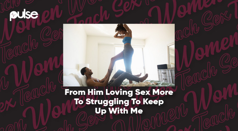 Women Teach Sex: From him loving sex more to struggling to keep up with me