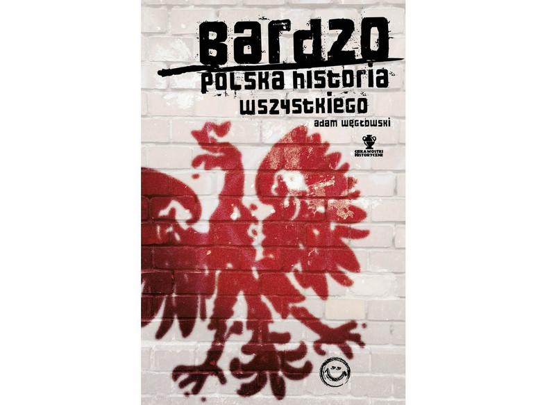 """Adam Węgłowski, """"Bardzo polska historia wszystkiego"""""""