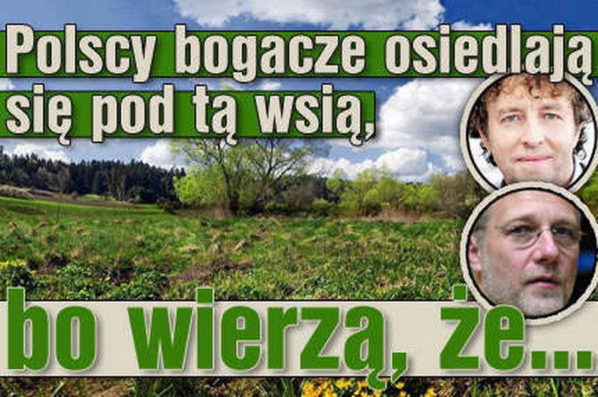 Polscy bogacze osiedlają się pod tą wsią, bo wierzą, że...