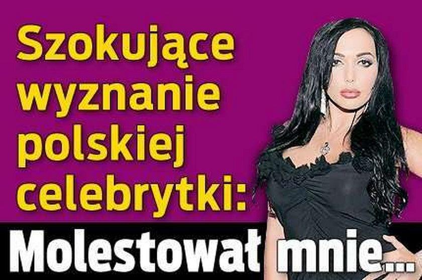 Wyznanie polskiej celebrytki: Molestował mnie...