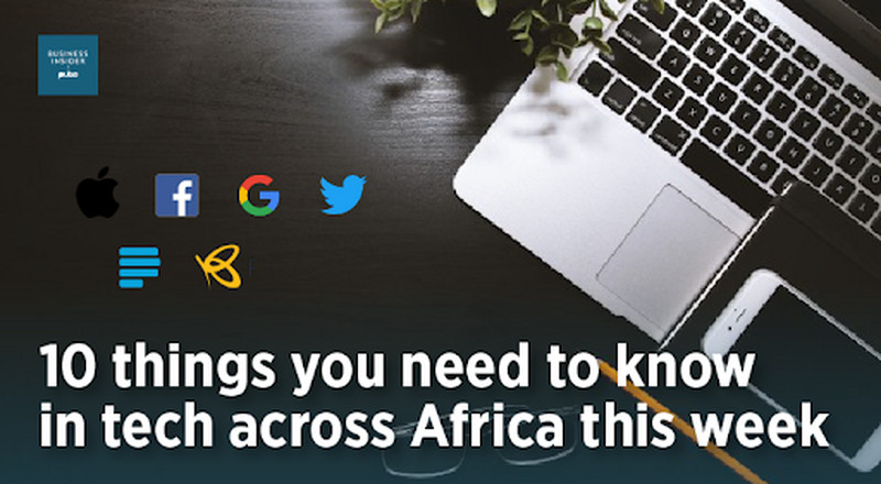 10 things you need to know in tech across Africa this week,  March 2nd - 6th, 2020