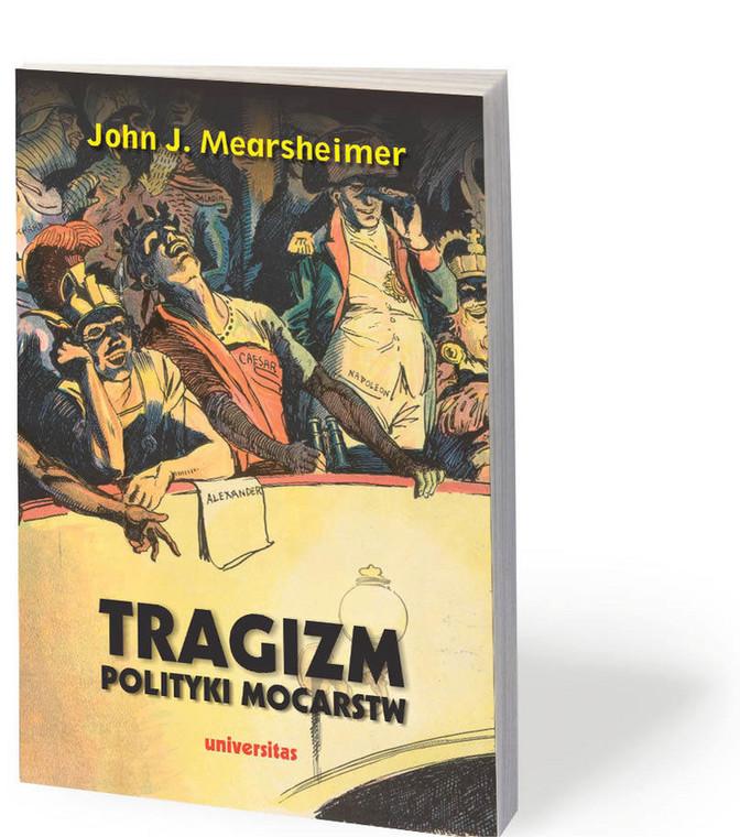 """John J. Mearsheimer, """"Tragizm polityki mocarstw"""", przeł. Piotr Nowakowski i Jan Sadkiewicz, Universitas, Kraków 2020"""