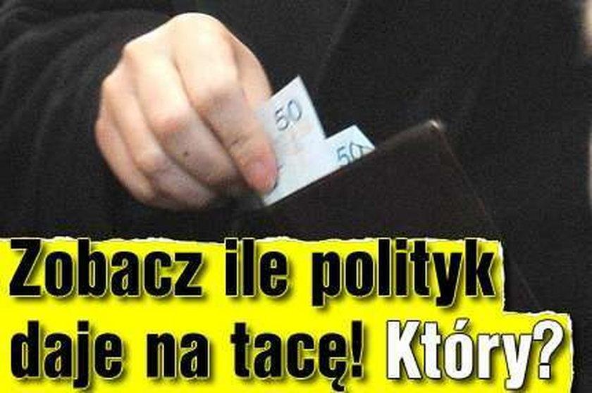 Zobacz, ile znany polityk daje na tacę! Który?