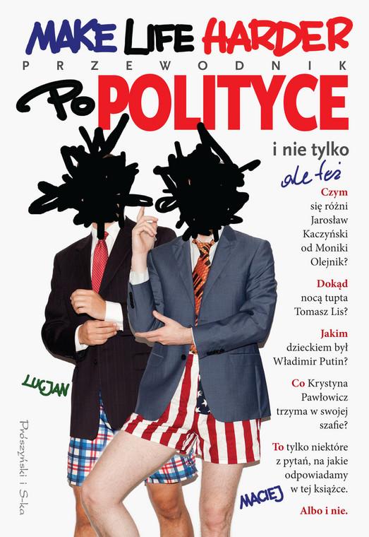 """okładka książki """"Make Life Harder przewodnik po polityce"""""""