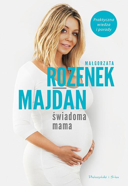 """Małgorzata Rozenek-Majdan napisała poradnik """"Świadoma mama ..."""