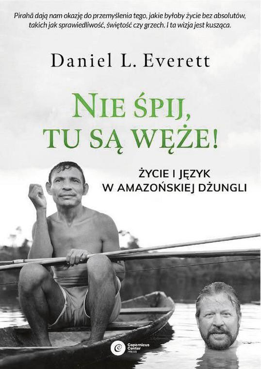 """Daniel  L.  Everett,  """"Nie  śpij,  tu  są  węże!  Życie  i  język  w  amazońskiej  dżungli"""",  przeł.  Jerzy  Luty,  Copernicus  Center  Press  2020."""