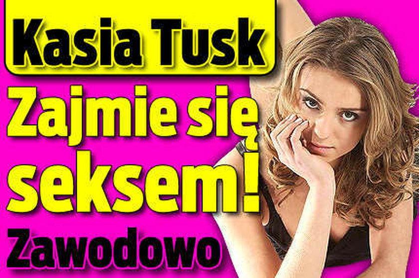 Kasia Tusk zajmie się seksem! Zawodowo