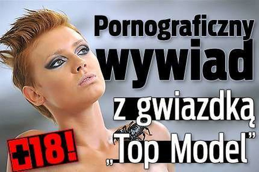 """Pornograficzny wywiad z gwiazdką """"Top Model"""". + 18!"""
