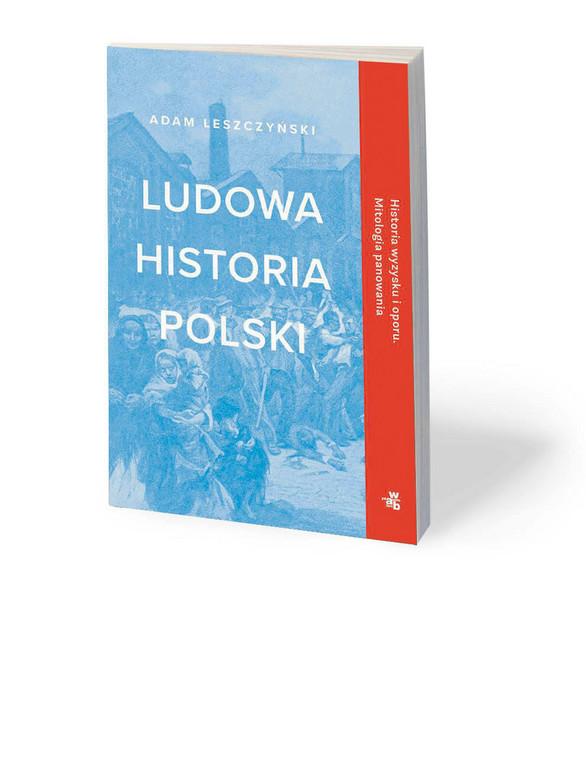 """Adam Leszczyński """"Ludowa historia Polski"""", WAB, Warszawa 2020"""