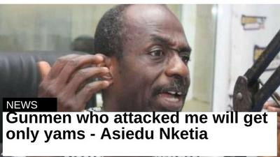 Gunmen who attacked me will not get a penny - Asiedu Nketia