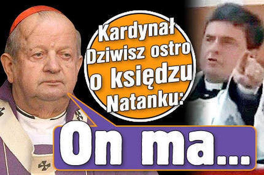 Kardynał Dziwisz ostro o księdzu Natanku: On ma...