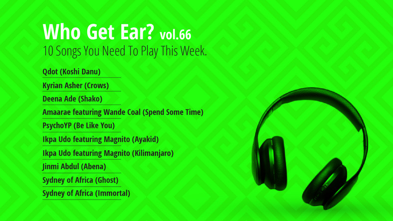 Who Get Ear Vol. 66: 10 Songs You Need To Play This Week. (Pulse Nigeria)
