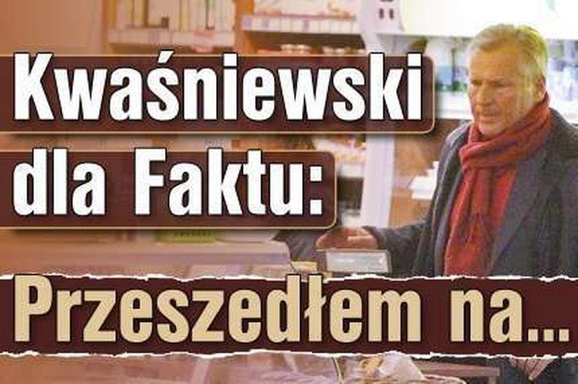 Kwaśniewski dla Faktu: Przeszedłem na...
