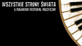 Wszystkie Strony Świata. 6 Puławski Festiwal Muzyczny