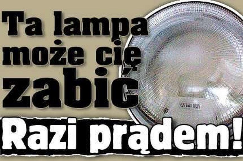Ta lampa może cię zabić. Razi prądem!