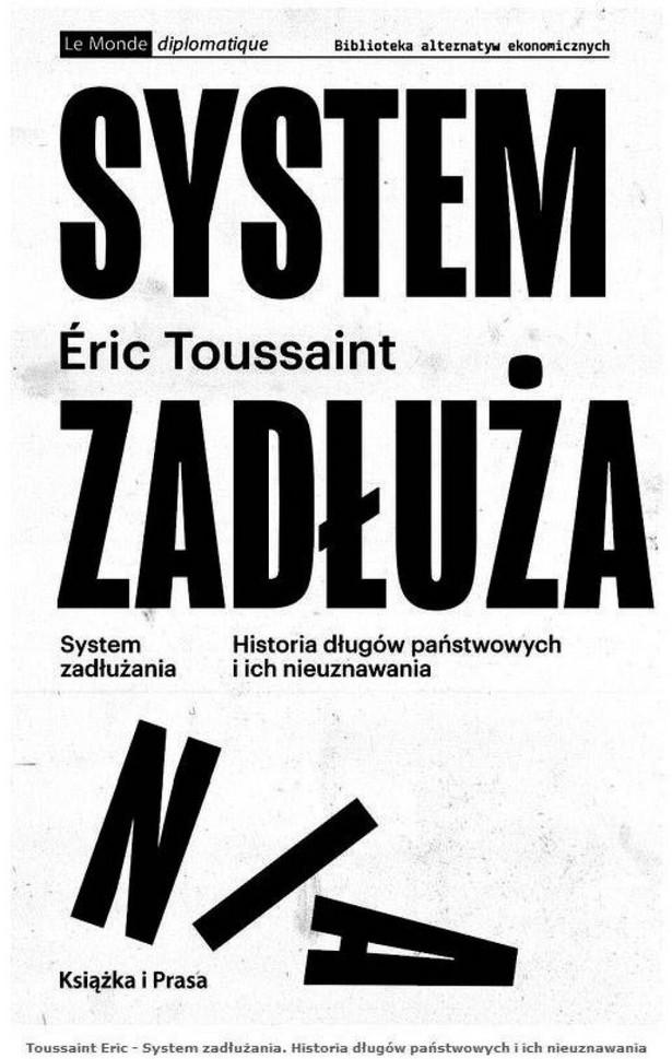 """Eric Toussaint, """"System zadłużania. Historia długów państwowych i ich nieuznawania"""", przeł. Wojciech Gilewski, Książka i Prasa, Warszawa 2021"""