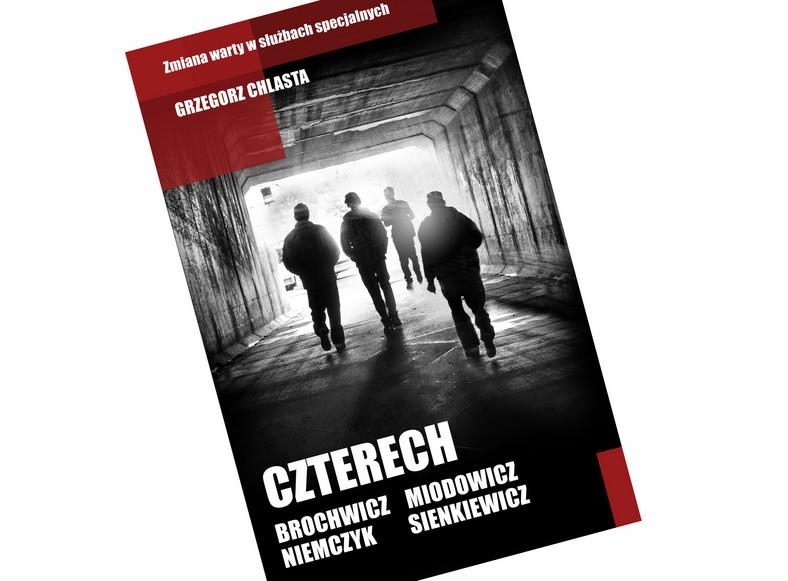 """Grzegorz Chlasta, """"Czterech. Brochwicz, Niemczyk, Miodowicz, Sienkiewicz"""", Wydawnictwo Czarna Owca"""