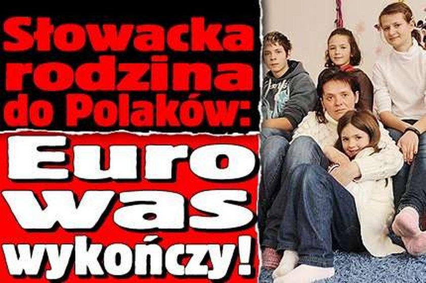 Słowacka rodzina: Polacy, euro was wykończy!