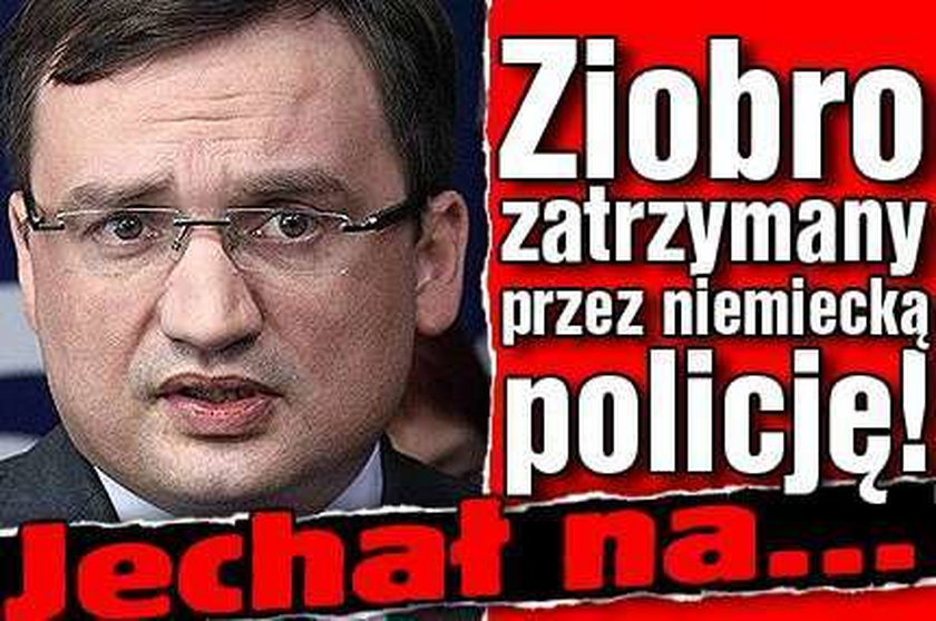 Ziobro zatrzymany przez niemiecką policję. Jechał na..