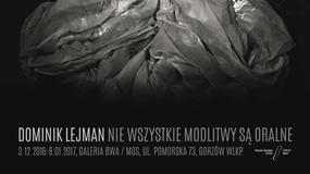 """""""Nie wszystkie modlitwy są oralne"""" - wystawa Dominika Lejmana"""