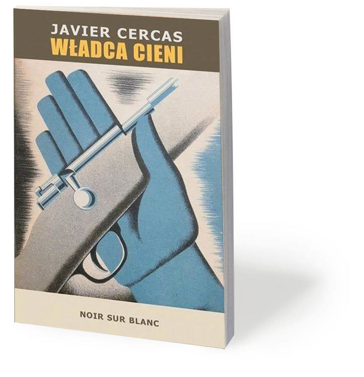"""Javier Cercas, """"Władca cieni"""", przeł. Ewa Zaleska, Noir sur Blanc 2019"""