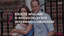 Książę William opowiedział o rodzicielstwie. Internauci oburzeni!