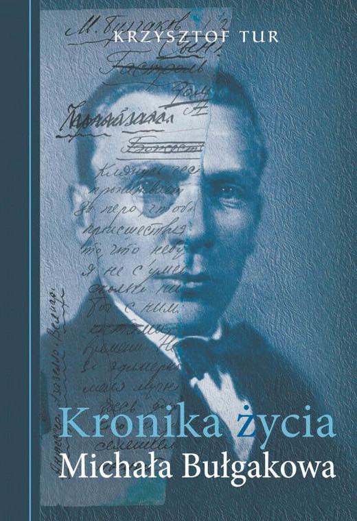 """Krzysztof Tur, """"Kronika życia Michała Bułgakowa"""", Fundacja Sąsiedzi 2018"""