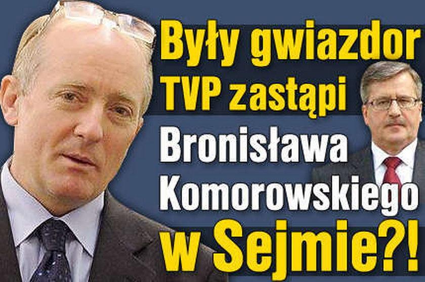 Były gwiazdor TVP zastąpi Komorowskiego w Sejmie?!