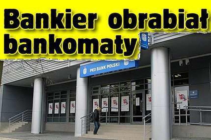 Bankier obrabiał bankomaty!