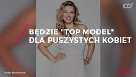 """Powstaje """"Top Model"""" dla puszystych kobiet"""