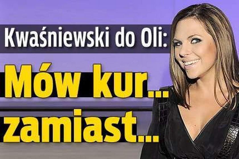 Kwaśniewski do Oli: Mów kur... zamiast...