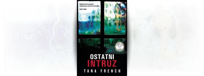 "Tana French, ""Ostatni intruz"""