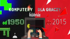 Komputery dla graczy - historia od 1950 do 2015 roku