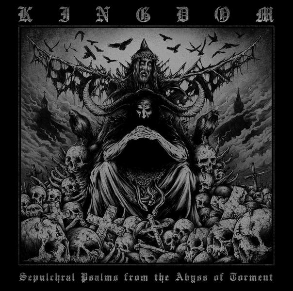 "KINGDOM – ""Sepulchral Psalms From The Abyss Of Torment"""