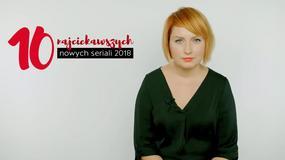10 najciekawszych nowych seriali 2018 roku