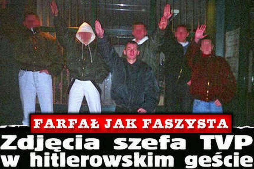 Farfał jak faszysta. Zdjęcia szefa TVP w hitlerowskim geście