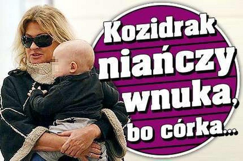 Kozidrak niańczy wnuka, bo córka...
