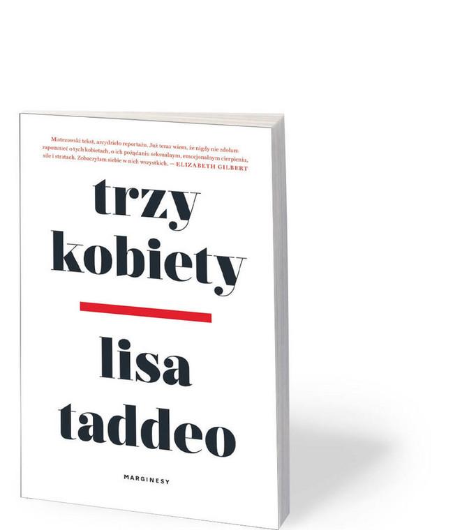 """Lisa Taddeo (przeł. Aga Zano), """"Trzy kobiety"""", Marginesy 2020"""