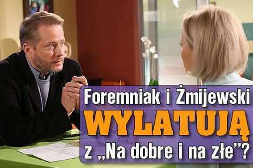 """Foremniak i Żmijewski wylatują z """"Na dobre i na złe""""?"""