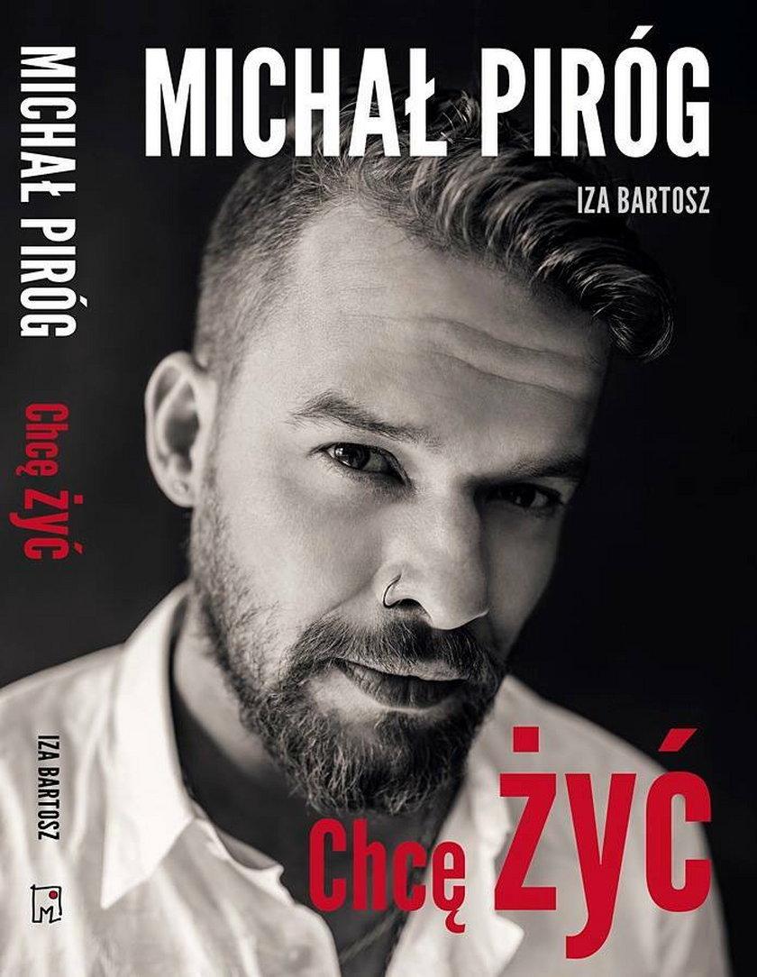 """Michał Piróg książka, biografia """"Chcę Żyć"""""""