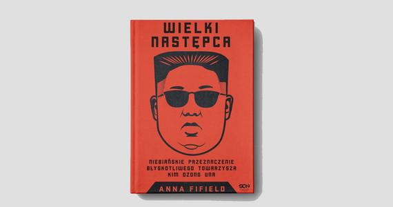 """Anna Fifield, """"Wielki Następca. Niebiańskie przeznaczenie ..."""