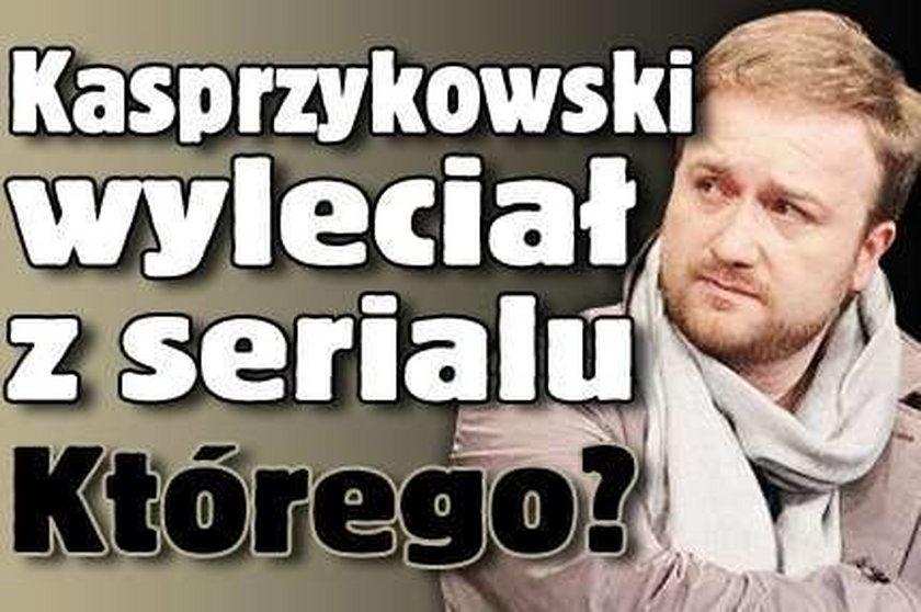 Kasprzykowski wyleciał z serialu!