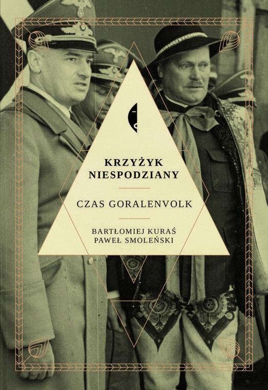 Krzyżyk niespodziany. Czasy Goralenvolk, P. Smoleński, B. Kuraś, wyd. Czarne, 2017.