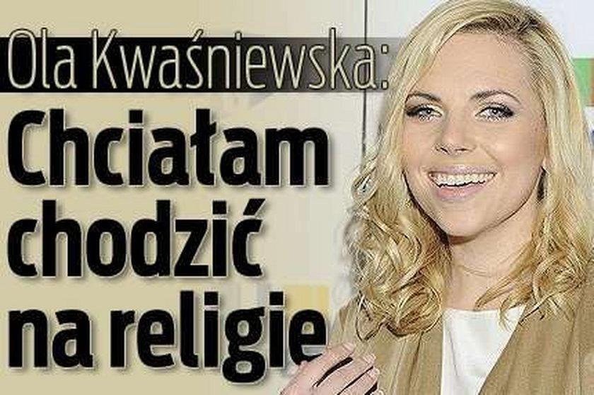Ola Kwaśniewska: Chciałam chodzić na religię