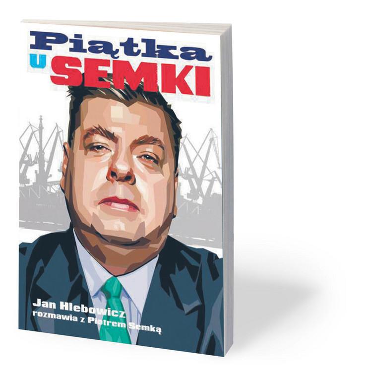"""Jan Hlebowicz, Piotr Semka, """"Piątka u Semki"""", Zysk i S-ka, Poznań 2019"""