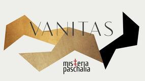 Festiwal Misteria Paschalia 2017 pod hasłem Vanitas