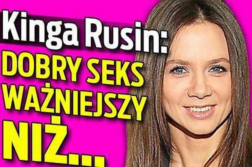 Kinga Rusin: Dobry seks ważniejszy niż...