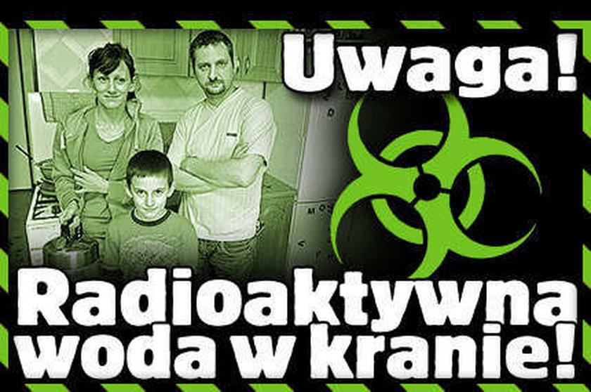 Radioaktywna woda w kranie!
