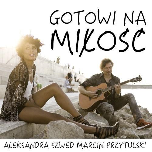 Aleksandra Szwed i Marcin Przytulski - Gotowi na miłość